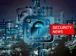 Cybersecurity News Rundown