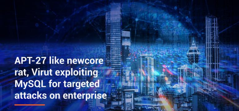 APT-27 like Newcore RAT, Virut exploiting MySQL for targeted attacks on enterprise