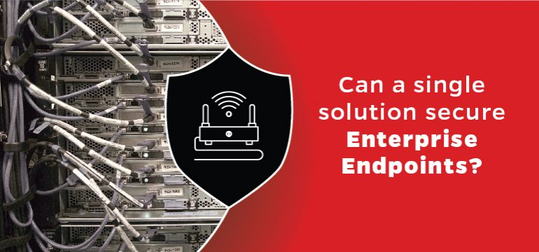 Can a single solution secure enterprise endpoints?