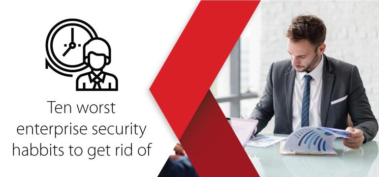 Worst enterprise security habbits