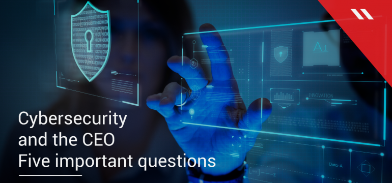 Cybersecurity and the CEO - Five important questions
