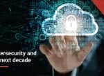 Cybersecurity and the next decade