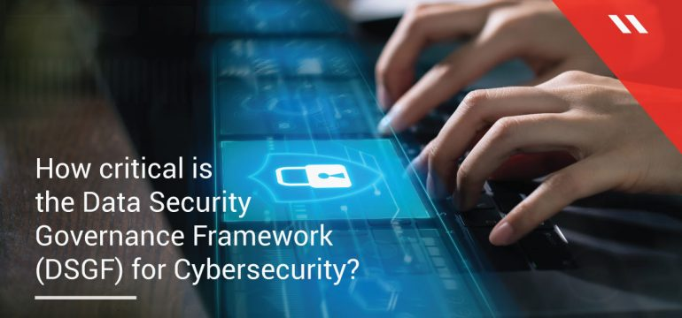 How-critical-is-the-Data-Security-Governance-Framework-(DSGF)-for-Cybersecurity