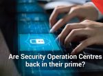 Renewed interests in excelling Security Operation Centres?