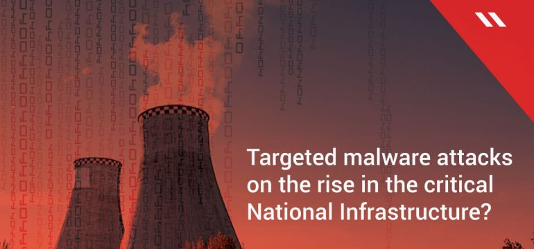 Targeted malware attacks on the rise in the critical National Infrastructure