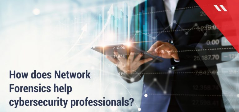 How-does-Network-Forensics-help-cybersecurity-professionals-A