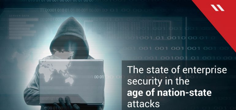 The state of enterprise security in the age of nation-state attacks