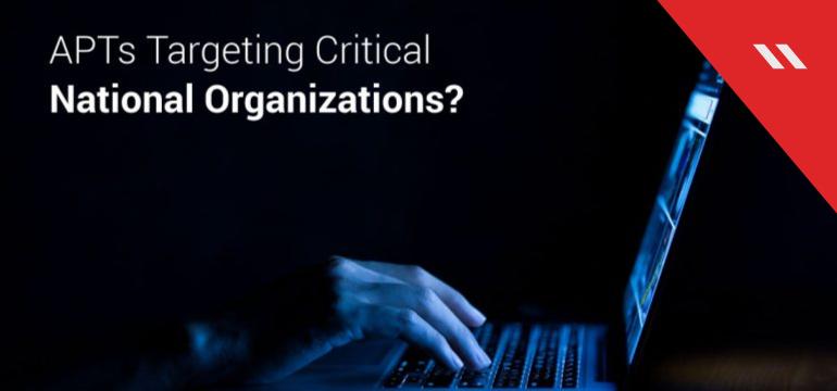 APTs Targeting Critical National Organizations