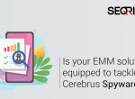 Is-your-EMM-solution-equipped-to-tackle-Cerebrus-Spyware