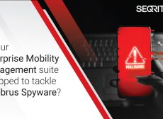 Is your Enterprise Mobility Management suite equipped to tackle Cerebrus Spyware