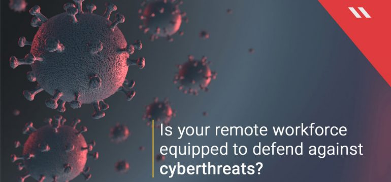 Is your remote workforce equipped to defend against cyberthreats