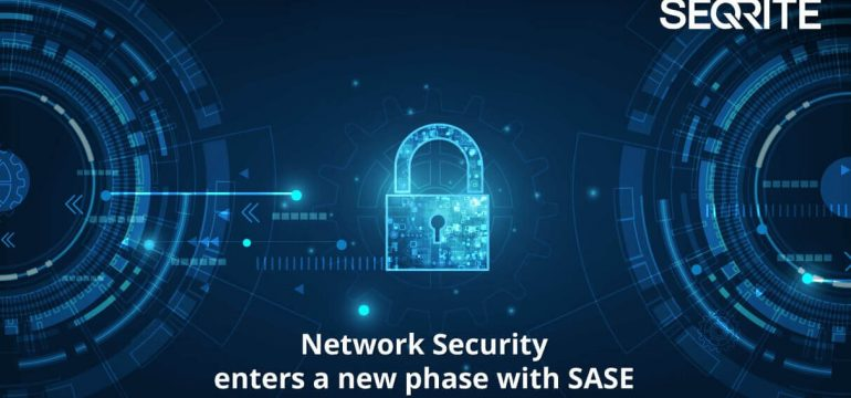etwork Security enters a new phase with SASE