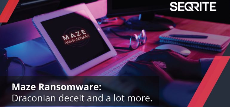 Maze Ransomware Draconian deceit and a lot more.