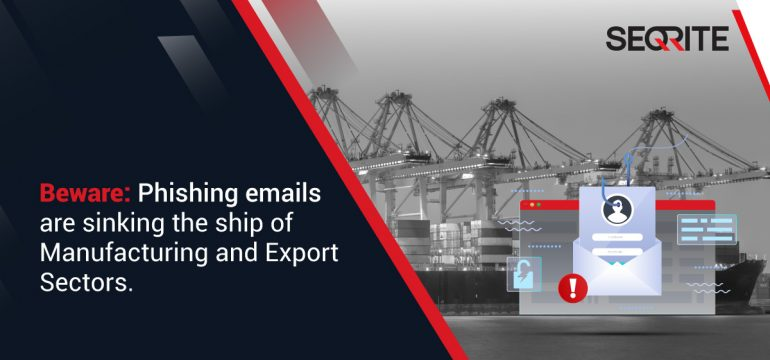 Beware:Phishing emails are sinking the ship of Manufacturing and Export Sectors.