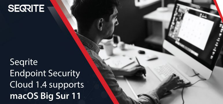 Seqrite Endpoint Security Cloud 1.4 supports macOS Big Sur 11