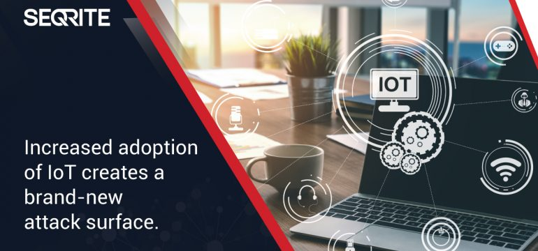 Increased adoption of IoT creates a brand-new attack surface.