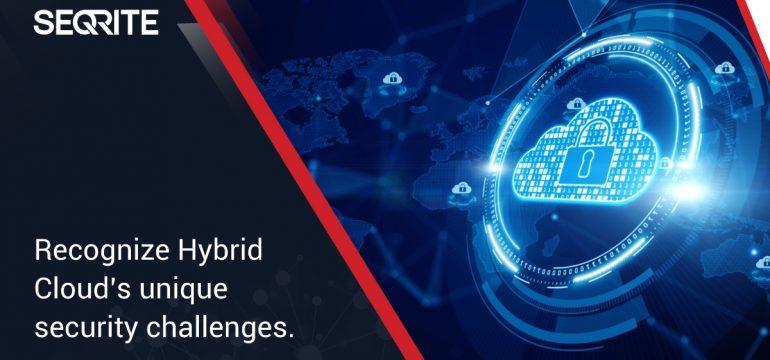 Recognize Hybrid Cloud's unique security challenges.