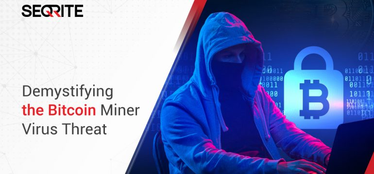 Cryptocurrency Malware: Bitcoin Mining threats you need to know about