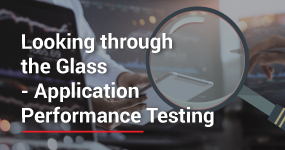 Looking through the Glass - Application Performance Testing